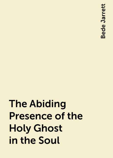 The Abiding Presence of the Holy Ghost in the Soul, Bede Jarrett