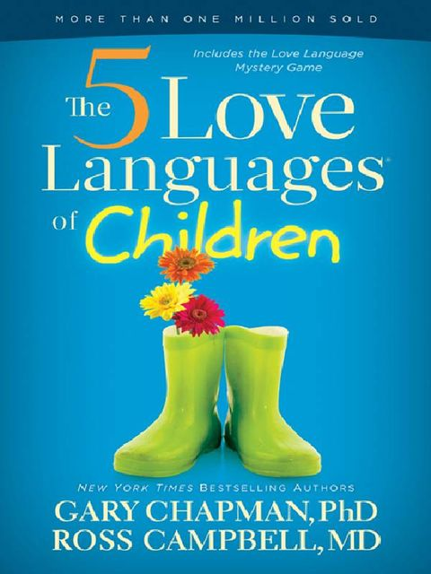 The 5 Love Languages of Children: The Secret to Loving Children Effectively, Gary Chapman, Ross Campbell