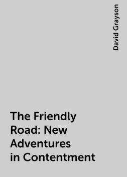The Friendly Road: New Adventures in Contentment, David Grayson