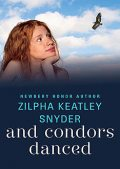 And Condors Danced, Zilpha K Snyder