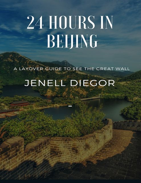 24 Hours In Beijing: A Layover Guide to See the Great Wall, Jenell Diegor