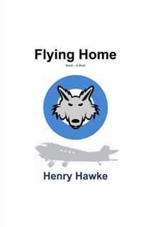 Flying Home~A Romantic Adventure Story, Henry Hawke