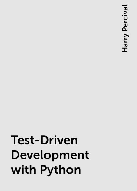 Test-Driven Development with Python, Harry Percival