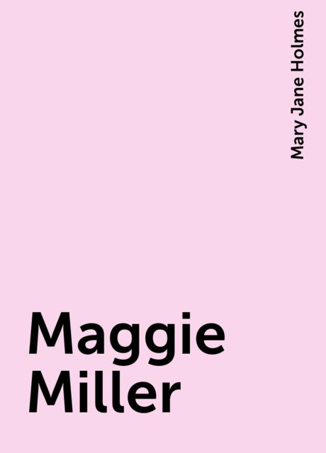 Maggie Miller, Mary Jane Holmes