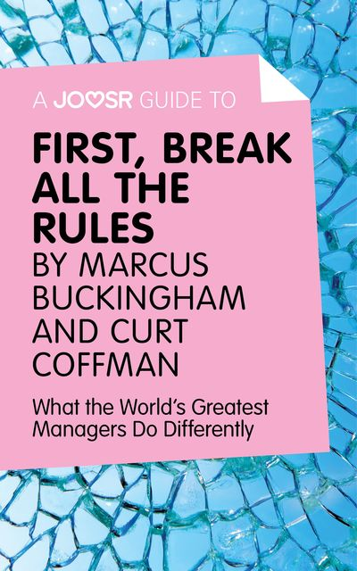 A Joosr Guide to First, Break All The Rules by Marcus Buckingham and Curt Coffman, Joosr