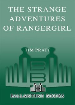 The Strange Adventures of Rangergirl, Tim Pratt