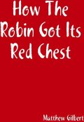 How the Robin Got Its Red Chest, Matthew Gilbert