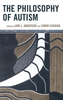 The Philosophy of Autism, Jami L. Anderson, Simon Cushing