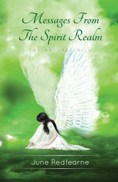Messages From The Spirit Realm: The Nature Child, June Redfearne
