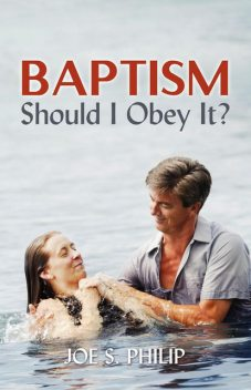 Baptism Should I Obey It?, Joe S Philip