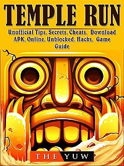 Temple Run Unofficial Tips, Secrets, Cheats, Download, APK, Online, Unblocked, Hacks, Game Guide, The Yuw