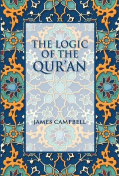 The Logic of the Qur'an, James Campbell