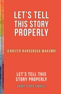 Let's Tell This Story Properly, Jennifer Nansubuga Makumbi