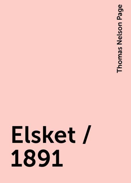Elsket / 1891, Thomas Nelson Page