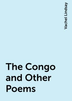 The Congo and Other Poems, Vachel Lindsay