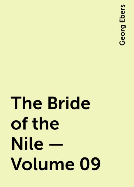 The Bride of the Nile — Volume 09, Georg Ebers