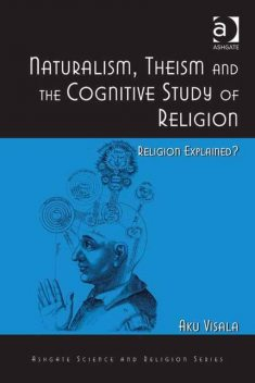 Naturalism, Theism and the Cognitive Study of Religion, Aku Visala