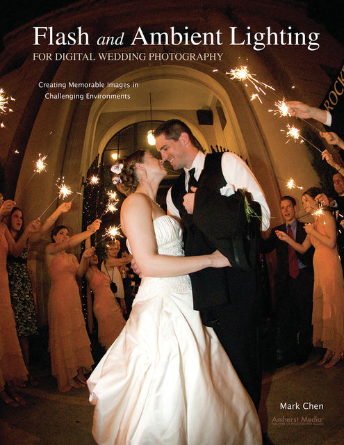 Flash and Ambient Lighting for Digital Wedding Photography, Mark Chen