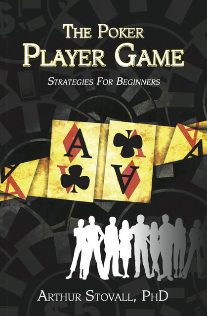 The Poker Player Game Strategies for Beginners, Art Stovall