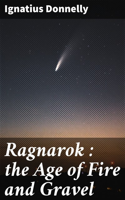 Ragnarok : the Age of Fire and Gravel, Ignatius Donnelly