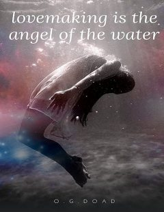 Lovemaking Is the Angel of the Water, O. G Doad