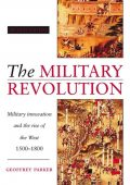 The Military Revolution: Military innovation and the rise of the West 1500–1800, Parker Geoffrey