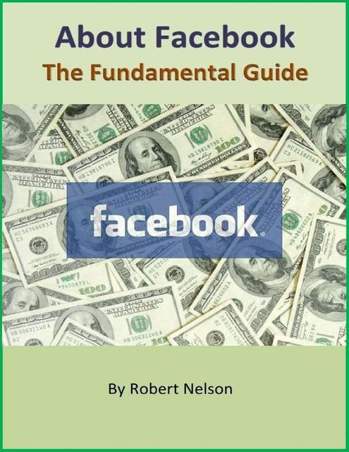 About Facebook: The Fundamental Guide, Robert H. Nelson