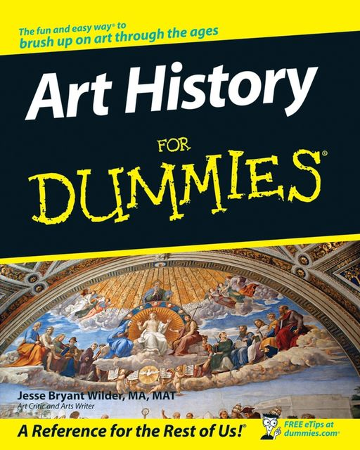 Art History For Dummies, M.A., Jesse Bryant Wilder, MAT