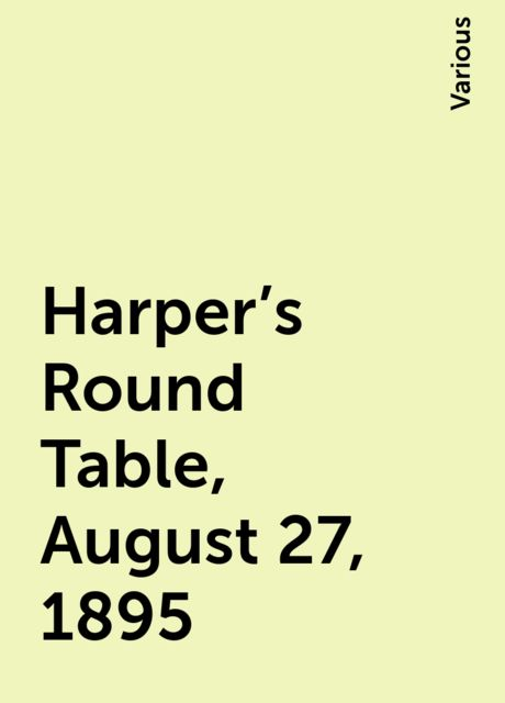 Harper's Round Table, August 27, 1895, Various