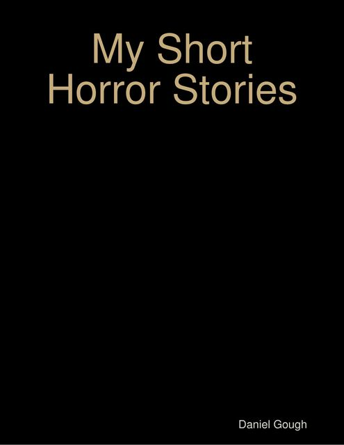 My Short Horror Stories, Daniel Gough