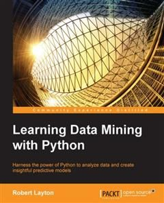 Learning Data Mining with Python, Robert Layton