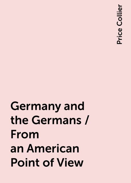 Germany and the Germans / From an American Point of View, Price Collier