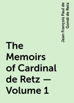 The Memoirs of Cardinal de Retz — Volume 1, Jean François Paul de Gondi de Retz