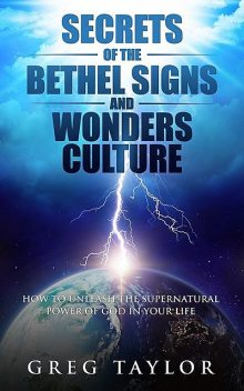 Secrets of the Bethel Signs and Wonders Culture, Greg Ross Taylor