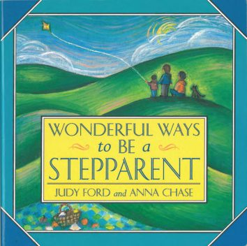 Wonderful Ways to Be a Stepparent, Judy Ford, Anna Chase