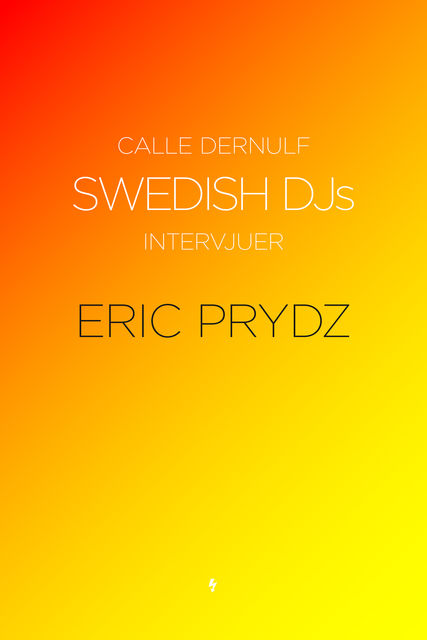Swedish DJs – Intervjuer: Eric Prydz, Calle Dernulf