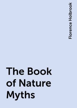 The Book of Nature Myths, Florence Holbrook