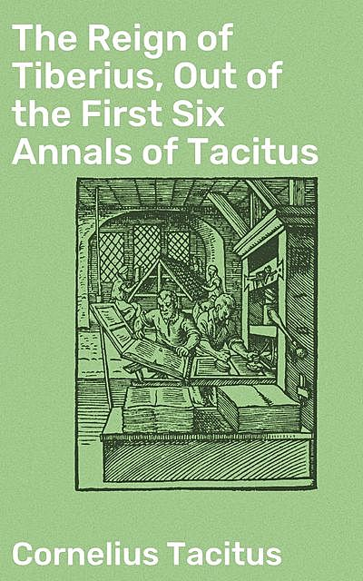 The Reign of Tiberius, Out of the First Six Annals of Tacitus, Cornelius Tacitus