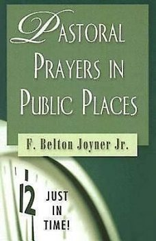 Just in Time! Pastoral Prayers in Public Places, F. Belton Joyner Jr.