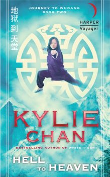 Hell to Heaven (Journey to Wudang, Book 2), Kylie Chan