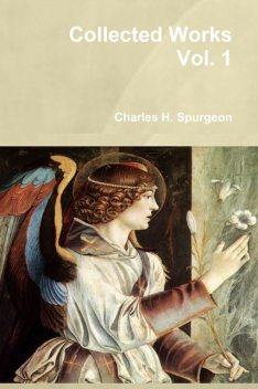 Collected Works : Vol. 1, Charles H.Spurgeon