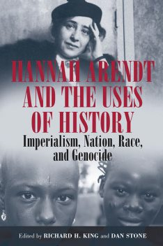 Hannah Arendt and the Uses of History, Richard King