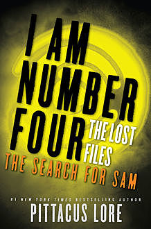 I Am Number Four: The Lost Files: The Search for Sam, Pittacus Lore