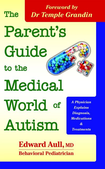 The Parent's Guide to the Medical World of Autism, Edward Aull