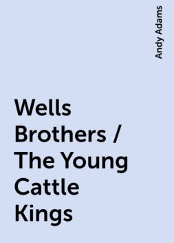 Wells Brothers / The Young Cattle Kings, Andy Adams