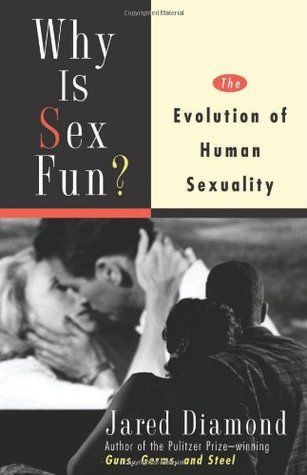 Why is Sex Fun?: the evolution of human sexuality, Jared Diamond