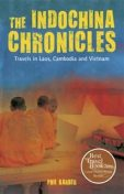 The IndoChina Chronicles. Travels in Laos, Cambodia and Vietnam, Phil Karber