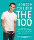 The 100: Count ONLY Sugar Calories and Lose Up to 18 Lbs. In 2 Weeks, Jorge Cruise