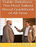 Public Relations: The Most Talked About Guidebook of All Time, Judy Corbin