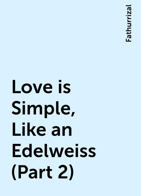 Love is Simple, Like an Edelweiss (Part 2), Fathurrizal